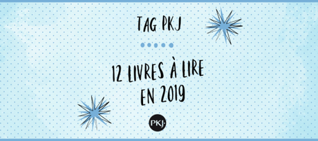 TAG PKJ : 12 livre à lire en 2019